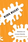 Kids Rule! : Nickelodeon and Consumer Citizenship - eBook