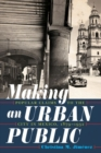 Making an Urban Public : Popular Claims to the City in Mexico, 1879-1932 - Book