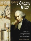 The Life and Legend of James Watt : Collaboration, Natural Philosophy, and the Improvement of the Steam Engine - Book