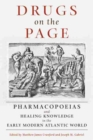 Drugs on the Page : Pharmacopoeias and Healing Knowledge in the Early Modern Atlantic World - Book
