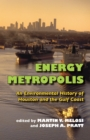 Energy Metropolis : An Environmental History of Houston and the Gulf Coast - eBook