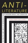 Anti-Literature : The Politics and Limits of Representation in Modern Brazil and Argentina - eBook