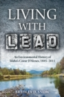 Living with Lead : An Environmental History of Idaho's Coeur D'Alenes, 1885-2011 - eBook