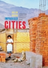 Improvised Cities : Architecture, Urbanization, and Innovation in Peru - eBook
