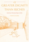 Of Greater Dignity than Riches : Austerity and Housing Design in India - eBook