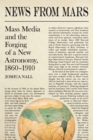 News from Mars : Mass Media and the Forging of a New Astronomy, 1860-1910 - eBook