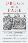Drugs on the Page : Pharmacopoeias and Healing Knowledge in the Early Modern Atlantic World - eBook