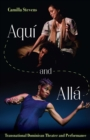 Aqui and Alla : Transnational Dominican Theater - eBook