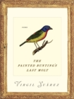 The Painted Bunting's Last Molt : Poems - eBook