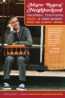 Mister Rogers' Neighborhood, 2nd Edition : Children, Television, and Fred Rogers - eBook