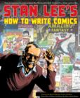 Stan Lee's How to Write Comics : From the Legendary Co-Creator of Spider-Man, the Incredible Hulk, Fantastic Four, X-Men, and Iron Man - eBook