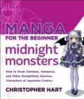 Manga for the Beginner Midnight Monsters : How to Draw Zombies, Vampires, and Other Delightfully Devious Characters of Japanese Comics - eBook