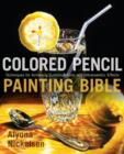Colored Pencil Painting Bible : Techniques for Achieving Luminous Color and Ultrarealistic Effects - eBook