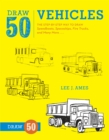 Draw 50 Vehicles : The Step-by-Step Way to Draw Speedboats, Spaceships, Fire Trucks, and Many More... - Book