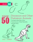 Draw 50 Dinosaurs And Other Prehistoric Animals : The Step-by-Step Way to Draw Tyrannosauruses, Woolly Mammoths, and Many More... - Book