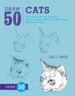 Draw 50 Cats : The Step-by-Step Way to Draw Domestic Breeds, Wild Cats, Cuddly Kittens, and Famous Felines - Book