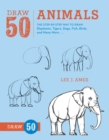 Draw 50 Animals : The Step-by-Step Way to Draw Elephants, Tigers, Dogs, Fish, Birds, and Many More... - Book