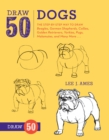 Draw 50 Dogs : The Step-by-Step Way to Draw Beagles, German Shepherds, Collies, Golden Retrievers, Yorkies, Pugs, Malamutes, and Many More... - Book