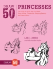 Draw 50 Princesses : The Step-by-Step Way to Draw Snow White, Cinderella, Sleeping Beauty, and Many More . . . - Book