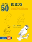Draw 50 Birds : The Step-by-Step Way to Draw Chickadees, Peacocks, Toucans, Mallards, and Many More of Our Feathered Friends - Book