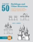 Draw 50 Buildings And Other Structures : The Step-by-Step Way to Draw Castles and Cathedrals, Skyscrapers and Bridges, and So Much More... - Book