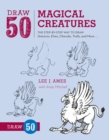 Draw 50 Magical Creatures : The Step-by-Step Way to Draw Unicorns, Elves, Cherubs, Trolls, and Many More - Book