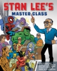 Stan Lee's Master Class : Lessons in Drawing, World-Building, Storytelling, Manga, and Digital Comics from the Legendary Co-creator of Spider-Man, The Avengers, and The Incredible Hulk - Book