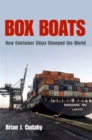Box Boats : How Container Ships Changed the World - Book