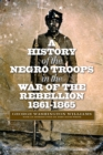 The History of the Negro Troops in the War of the Rebellion, 1861-1865 - eBook