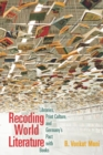 Recoding World Literature : Libraries, Print Culture, and Germany's Pact with Books - Book