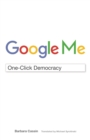 Google Me : One-Click Democracy - Book