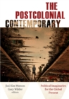 The Postcolonial Contemporary : Political Imaginaries for the Global Present - Book