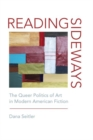 Reading Sideways : The Queer Politics of Art in Modern American Fiction - Book