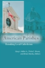 American Parishes : Remaking Local Catholicism - Book