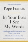 In Your Eyes I See My Words : Homilies and Speeches from Buenos Aires, Volume 1: 1999-2004 - Book