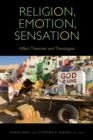 Religion, Emotion, Sensation : Affect Theories and Theologies - Book