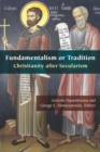 Fundamentalism or Tradition : Christianity after Secularism - Book