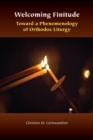 Welcoming Finitude : Toward a Phenomenology of Orthodox Liturgy - Book