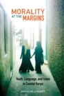 Morality at the Margins : Youth, Language, and Islam in Coastal Kenya - Book