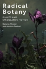 Radical Botany : Plants and Speculative Fiction - Book