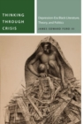 Thinking Through Crisis : Depression-Era Black Literature, Theory, and Politics - Book