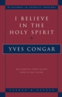 I Believe in the Holy Spirit : The Complete Three Volume Work in One Volume - Book
