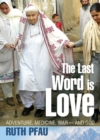 The Last Word is Love : My Path of Courage through War, Healing and Faith - Book