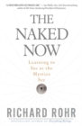 Naked Now : Learning to See as the Mystics See - Book