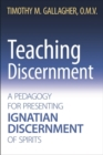 Teaching Discernment : A Pedagogy for Presenting Ignatian Discernment of Spirits - Book