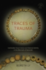 Traces of Trauma : Cambodian Visual Culture and National Identity in the Aftermath of Genocide - Book