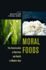 Moral Foods : The Construction of Nutrition and Health in Modern Asia - Book