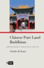 Chinese Pure Land Buddhism : Understanding a Tradition of Practice - Book
