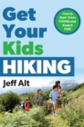 Get Your Kids Hiking : How to Start Them Young and Keep it Fun! - Book