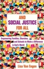 And Social Justice for All : Empowering Families, Churches, and Schools to Make a Difference in God's World - Book